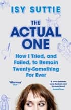The Actual One - How I tried, and failed, to remain twenty-something for ever ebook by Isy Suttie
