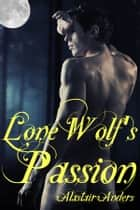 Lone Wolf's Passion ebook by Alastair Anders