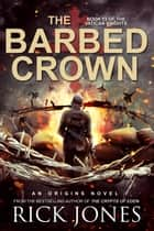The Barbed Crown - The Vatican Knights, #13 ebook by Rick Jones