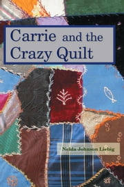 Carrie and the Crazy Quilt - Carrie Heidenworth, Pioneer Girl ebook by Nelda Johnson Liebig