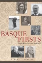 Basque Firsts - People Who Changed the World ebook by Vince J. Juaristi