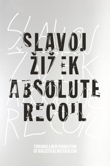 Absolute Recoil - Towards A New Foundation Of Dialectical Materialism ebook by Slavoj Zizek