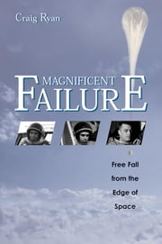 Magnificent Failure - Free Fall from the Edge of Space ebook by Craig Ryan
