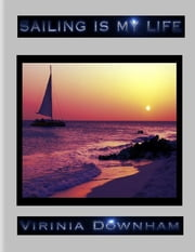 Sailing Is My Life ebook by Virinia Downham