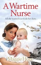 A Wartime Nurse ebook by Maggie Hope
