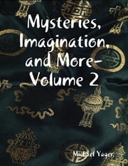Mysteries, Imagination, and More- Volume 2 ebook by Michael Yager