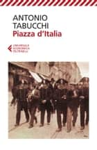 Piazza d'Italia ebook by Antonio Tabucchi