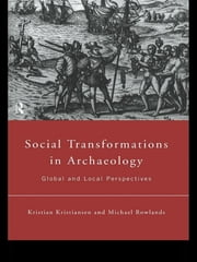 Social Transformations in Archaeology - Global and Local Perspectives ebook by Kristian Kristiansen,Michael Rowlands