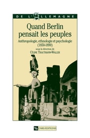 Quand Berlin pensait les peuples - Anthropologie, ethnologie et psychologie (1850-1890) ebook by Kobo.Web.Store.Products.Fields.ContributorFieldViewModel