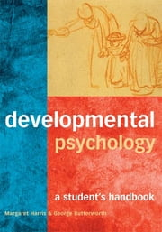 Developmental Psychology - A Student's Handbook ebook by Margaret Harris, George Butterworth