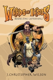 The Wards of Iasos: Book 1 - The Leftovers ebook by J. Christopher Wilson,Travis Hanson