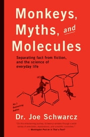 Monkeys, Myths, and Molecules - Separating Fact from Fiction in the Science of Everyday Life ebook by Dr. Joe Schwarcz