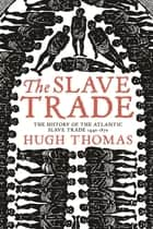 The Slave Trade ebook by Hugh Thomas