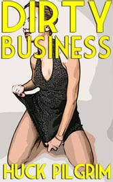 Dirty Business ebook by Huck Pilgrim