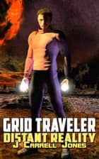 GRID Traveler Distant Reality ebook by J Carrell Jones