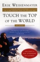 Touch the Top of the World - A Blind Man's Journey to Climb Farther than the Eye Can See: My Story ebook by Erik Weihenmayer