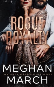 Rogue Royalty - An Anti-Heroes Collection Novel ebook by Meghan March