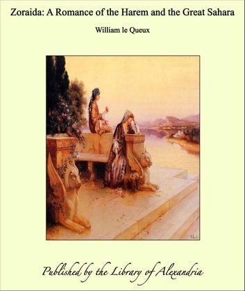Zoraida: A Romance of the Harem and the Great Sahara ebook by William le Queux