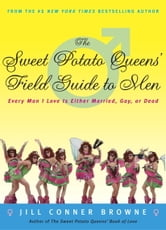 The Sweet Potato Queens' Field Guide to Men - Every Man I Love Is Either Married, Gay, or Dead ebook by Jill Conner Browne