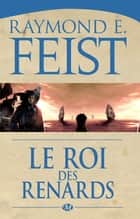 Le Roi des renards ebook by Raymond E. Feist