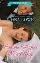 Picture Perfect Wedding ebook by Fiona Lowe