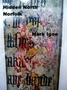 Hidden North Norfolk ebook by Mark Igoe