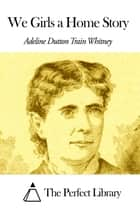We Girls a Home Story ebook by Adeline Dutton Train Whitney
