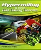 Hypermiling & Other Gas Saving Secrets ebook by Noah Daniels