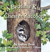 A Bedtime Kiss for Chester Raccoon ebook by Audrey Penn