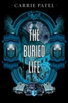 The Buried Life ebook by Carrie Patel
