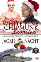 A White Pine Chipmunk Invasion ebook by Jackie Nacht