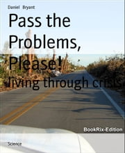 Pass the Problems, Please! - living through crisis ebook by Daniel Bryant