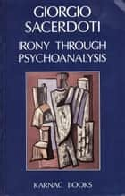 Irony Through Psychoanalysis ebook by Giorgio Sacerdoti