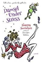 Damsel Under Stress - Enchanted, Inc., #3 ebook by Shanna Swendson