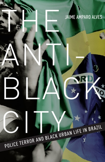 The anti black city ebook by jaime amparo alves 9781452956039 the anti black city police terror and black urban life in brazil ebook by fandeluxe Images