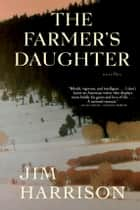 The Farmer's Daughter ebook by Jim Harrison
