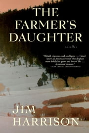 The Farmer's Daughter - Novellas ebook by Jim Harrison