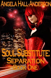 Soul Substitute: Separation ( Book 1) ebook by Angela Hall-Anderson