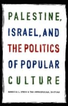 Palestine, Israel, and the Politics of Popular Culture ebook by Rebecca L. Stein, Ted Swedenburg, Salim Tamari,...