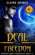 Deal For Freedom: Shadow Court Chronicles, Book 1.5 ebook by Claire Grimes