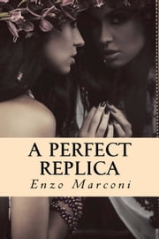 A Perfect Replica ebook by Enzo Marconi