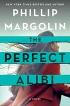 The Perfect Alibi - A Novel eBook by Phillip Margolin