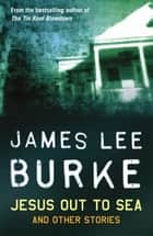 Jesus Out To Sea ebook by James Lee Burke