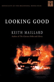 Looking Good - Difficulty at the Beginning Book 4 ebook by Keith Maillard