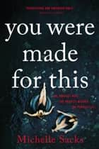 You Were Made for This ebook by Michelle Sacks