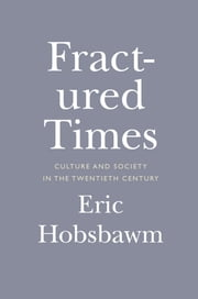 Fractured Times - Culture and Society in the Twentieth Century ebook by Eric Hobsbawm