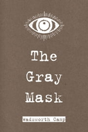 The Gray Mask ebook by Wadsworth Camp