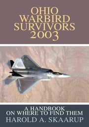 Ohio Warbird Survivors 2003 - A Handbook on Where to Find Them ebook by Harold A. Skaarup