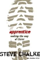 Apprentice - Walking the Way of Christ ebook by Steve Chalke, Joanna Wyld