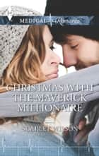 Christmas with the Maverick Millionaire ebook by Scarlet Wilson